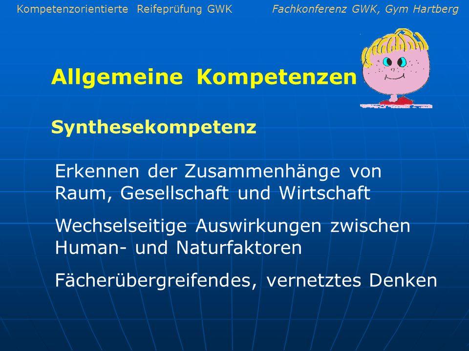 Kompetenzorientierte Reifeprüfung GWKFachkonferenz GWK, Gym Hartberg Allgemeine Kompetenzen Erkennen der Zusammenhänge von Raum, Gesellschaft und Wirt