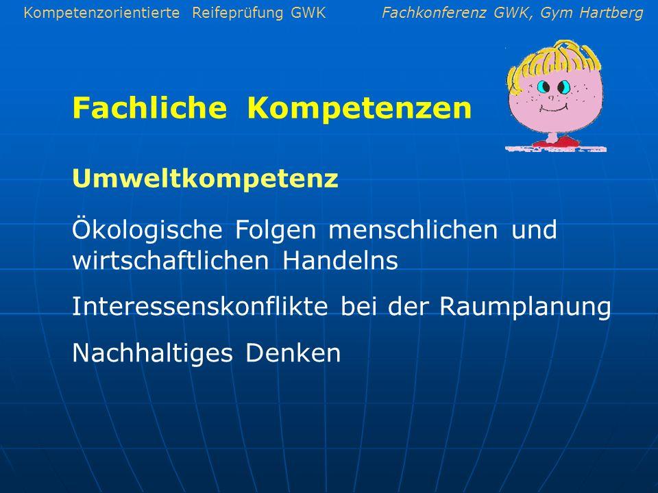 Kompetenzorientierte Reifeprüfung GWKFachkonferenz GWK, Gym Hartberg Fachliche Kompetenzen Ökologische Folgen menschlichen und wirtschaftlichen Handel