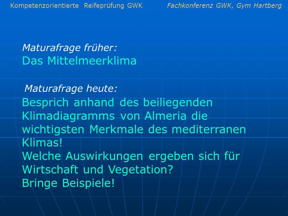 Kompetenzorientierte Reifeprüfung GWKFachkonferenz GWK, Gym Hartberg Das Mittelmeerklima Maturafrage heute: Maturafrage früher: Besprich anhand des be
