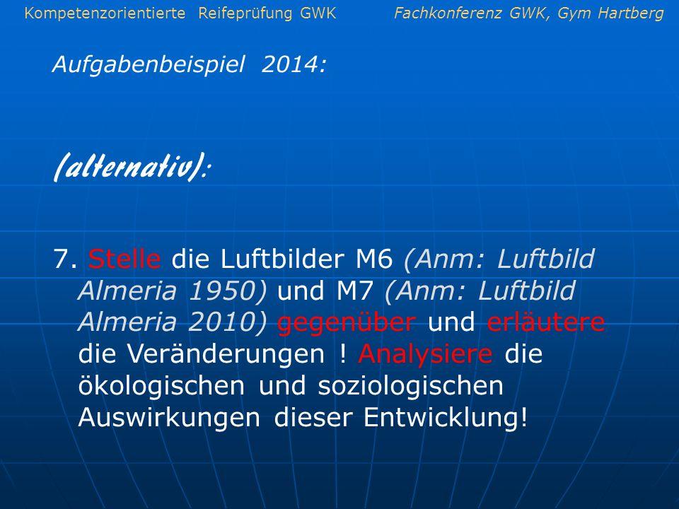 Kompetenzorientierte Reifeprüfung GWKFachkonferenz GWK, Gym Hartberg Aufgabenbeispiel 2014: 7. Stelle die Luftbilder M6 (Anm: Luftbild Almeria 1950) u