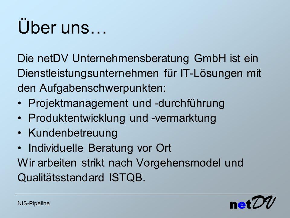 NIS-Pipeline Über uns… Die netDV Unternehmensberatung GmbH ist ein Dienstleistungsunternehmen für IT-Lösungen mit den Aufgabenschwerpunkten: Projektma