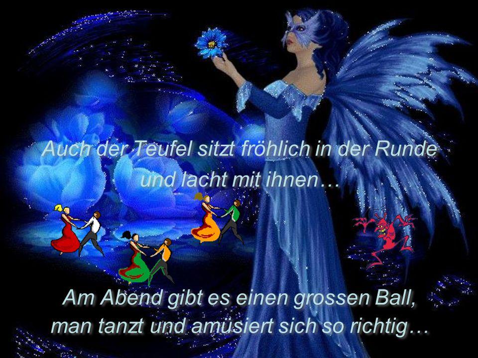 Am Abend gibt es einen grossen Ball, man tanzt und amüsiert sich so richtig… Am Abend gibt es einen grossen Ball, man tanzt und amüsiert sich so richtig… Auch der Teufel sitzt fröhlich in der Runde und lacht mit ihnen…