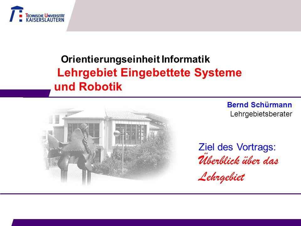 Orientierungseinheit Informatik Lehrgebiet Eingebettete Systeme und Robotik Bernd Schürmann Lehrgebietsberater Ziel des Vortrags: Überblick über das L