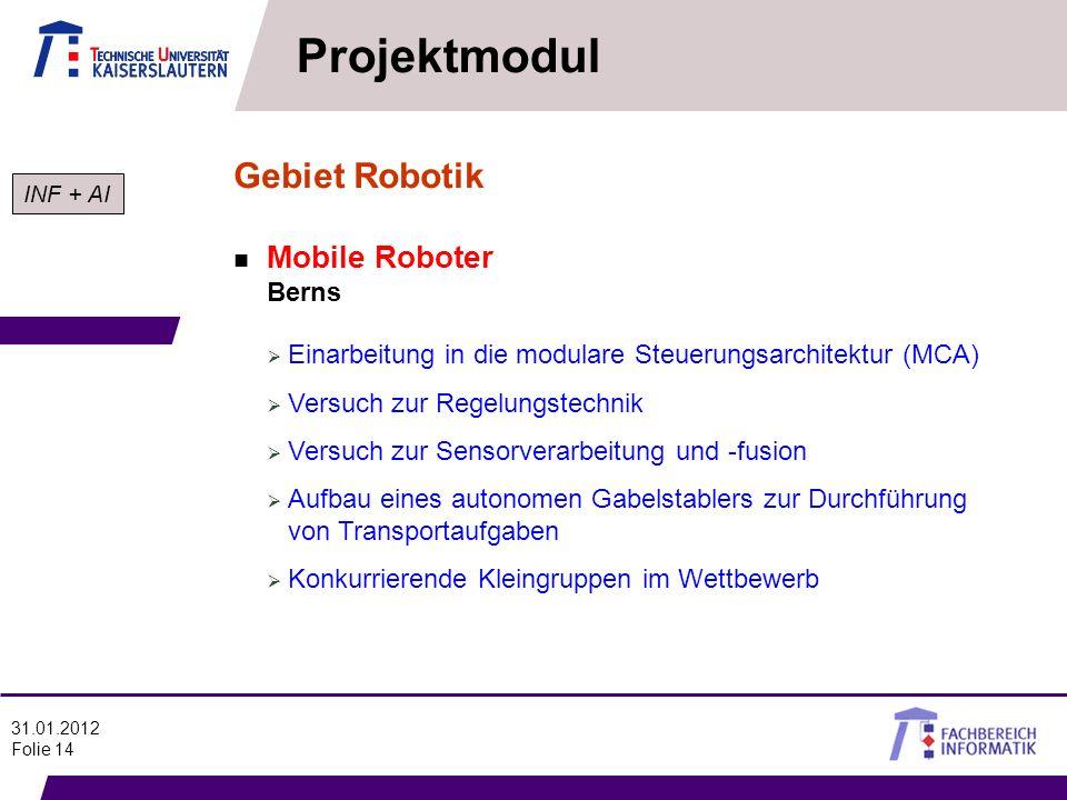 31.01.2012 Folie 14 Projektmodul n Mobile Roboter Berns Gebiet Robotik Einarbeitung in die modulare Steuerungsarchitektur (MCA) Versuch zur Regelungst