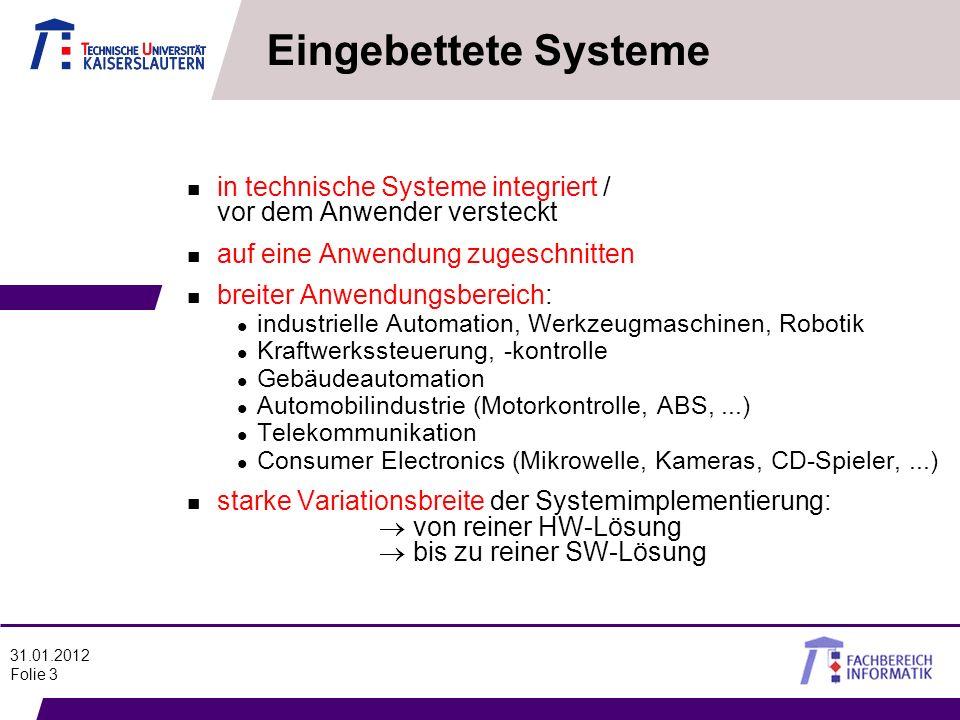 31.01.2012 Folie 3 Eingebettete Systeme n in technische Systeme integriert / vor dem Anwender versteckt n auf eine Anwendung zugeschnitten n breiter A