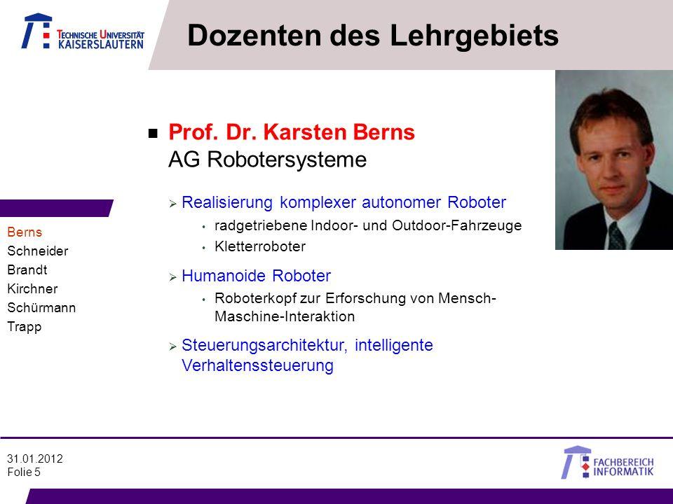 31.01.2012 Folie 5 n Prof. Dr. Karsten Berns AG Robotersysteme Dozenten des Lehrgebiets Realisierung komplexer autonomer Roboter radgetriebene Indoor-
