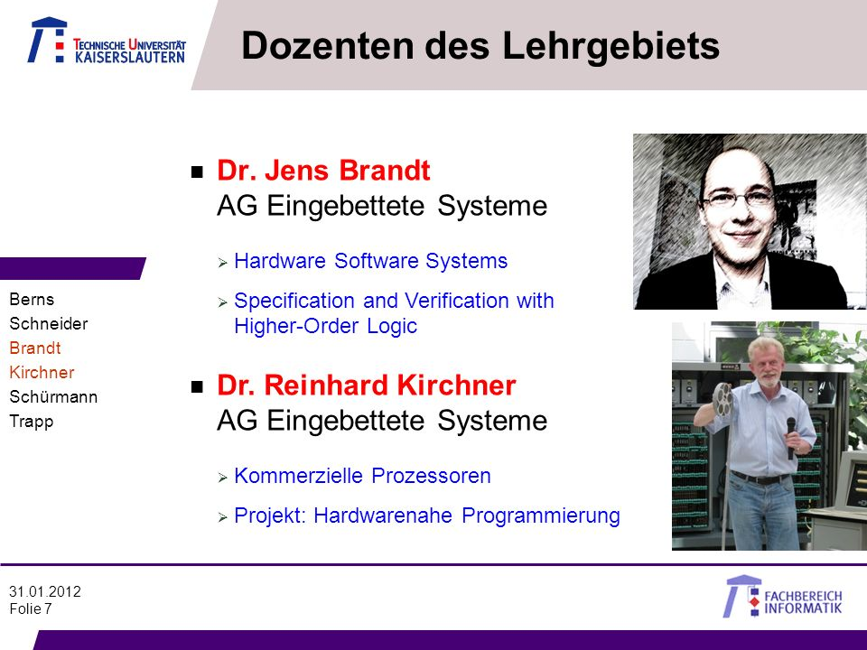 31.01.2012 Folie 7 n Dr. Jens Brandt AG Eingebettete Systeme Dozenten des Lehrgebiets Hardware Software Systems Specification and Verification with Hi
