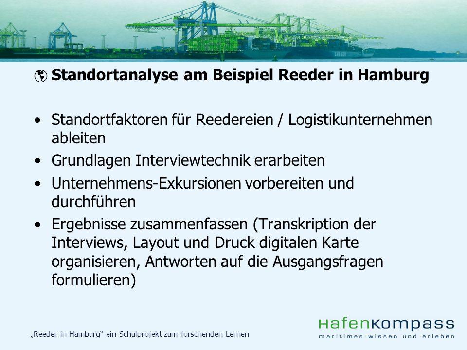 Reeder in Hamburg ein Schulprojekt zum forschenden Lernen Standortanalyse am Beispiel Reeder in Hamburg Standortfaktoren für Reedereien / Logistikunte