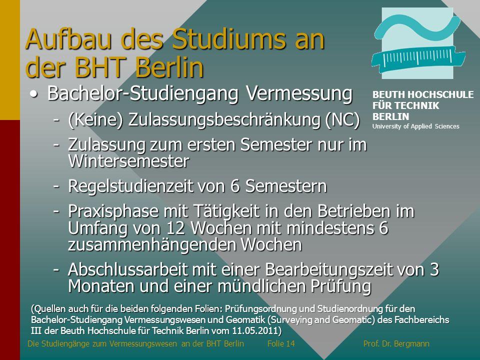 Aufbau des Studiums an der BHT Berlin Bachelor-Studiengang VermessungBachelor-Studiengang Vermessung -(Keine) Zulassungsbeschränkung (NC) -Zulassung z