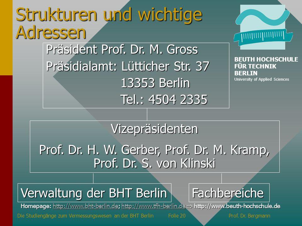 Strukturen und wichtige Adressen Verwaltung der BHT Berlin Fachbereiche Präsident Prof. Dr. M. Gross Präsidialamt: Lütticher Str. 37 13353 Berlin 1335