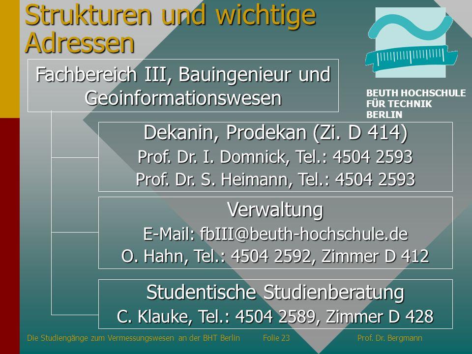 Strukturen und wichtige Adressen Fachbereich III, Bauingenieur und Geoinformationswesen Verwaltung E-Mail: fbIII@beuth-hochschule.de O. Hahn, Tel.: 45