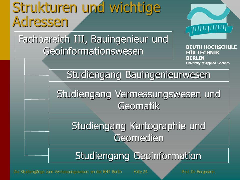 Strukturen und wichtige Adressen Fachbereich III, Bauingenieur und Geoinformationswesen Studiengang Geoinformation Die Studiengänge zum Vermessungswes