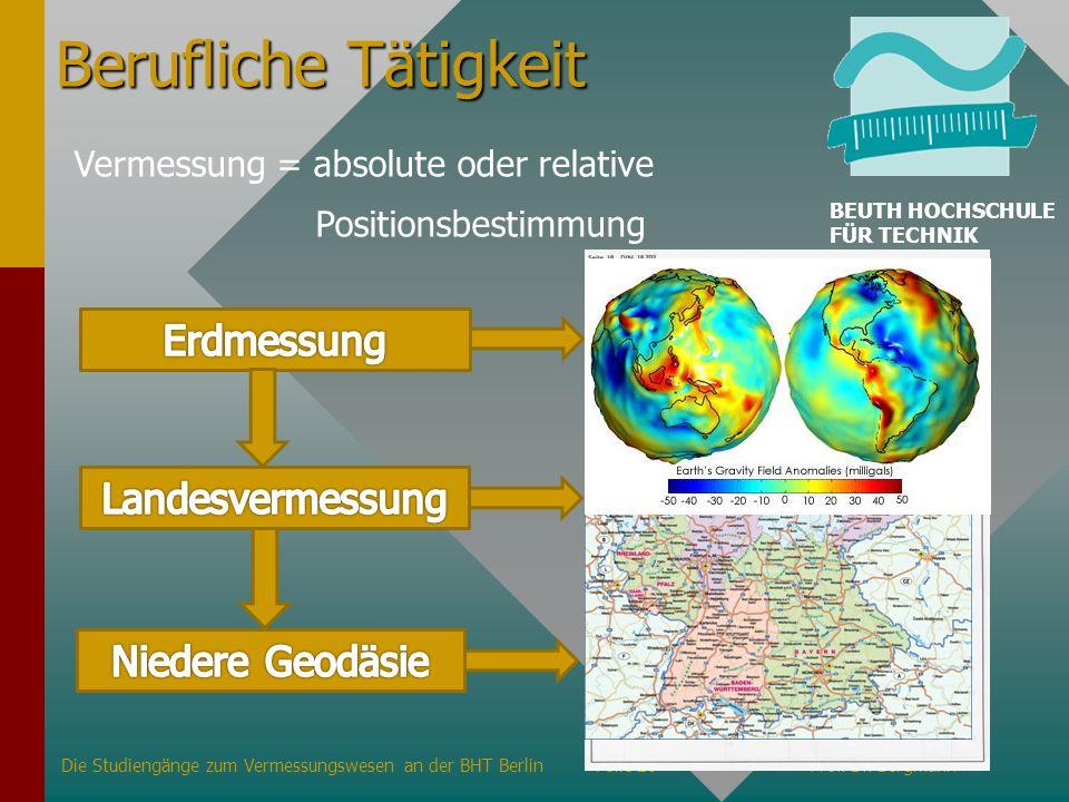 Berufliche Tätigkeit Die Studiengänge zum Vermessungswesen an der BHT BerlinFolie 26Prof. Dr. Bergmann BEUTH HOCHSCHULE FÜR TECHNIK BERLIN Vermessung