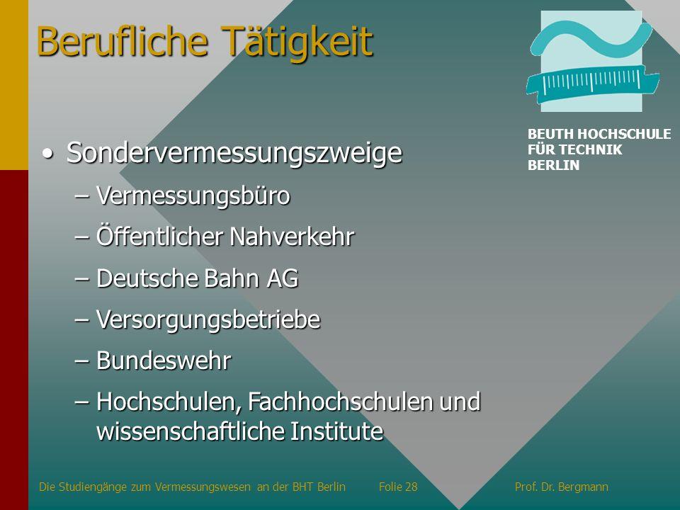Berufliche Tätigkeit SondervermessungszweigeSondervermessungszweige –Vermessungsbüro –Öffentlicher Nahverkehr –Deutsche Bahn AG –Versorgungsbetriebe –