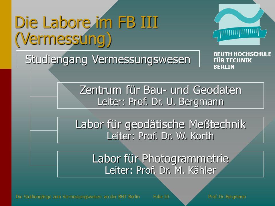 Die Labore im FB III (Vermessung) Studiengang Vermessungswesen Zentrum für Bau- und Geodaten Leiter: Prof. Dr. U. Bergmann Labor für geodätische Meßte