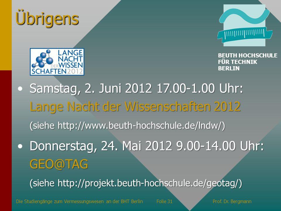 Übrigens Die Studiengänge zum Vermessungswesen an der BHT BerlinFolie 31Prof. Dr. Bergmann BEUTH HOCHSCHULE FÜR TECHNIK BERLIN Samstag, 2. Juni 2012 1