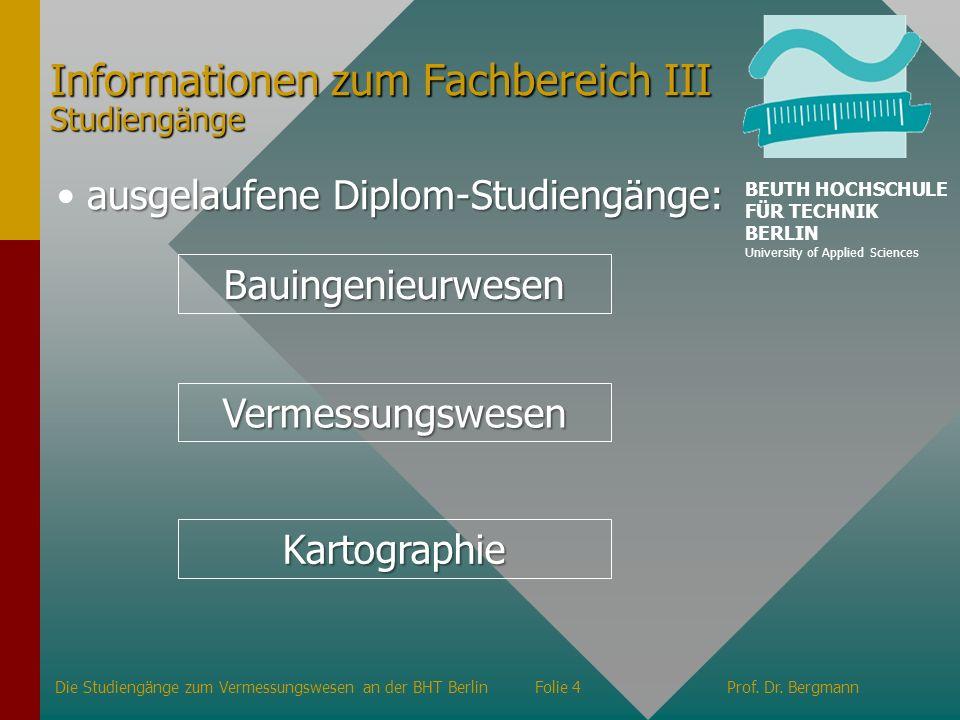 Informationen zum Fachbereich III Studiengänge ausgelaufene Diplom-Studiengänge: Bauingenieurwesen Vermessungswesen Kartographie Die Studiengänge zum