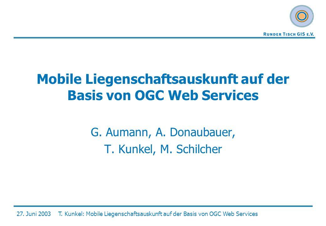 27. Juni 2003T. Kunkel: Mobile Liegenschaftsauskunft auf der Basis von OGC Web Services Mobile Liegenschaftsauskunft auf der Basis von OGC Web Service