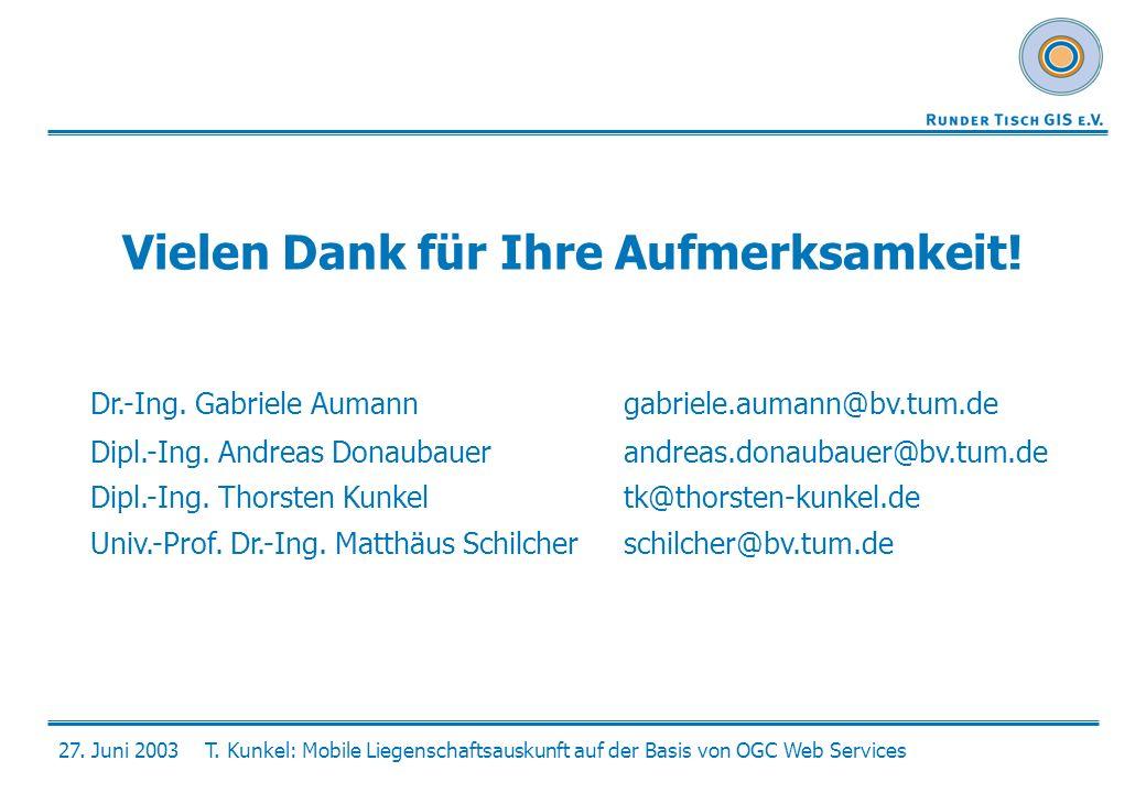27. Juni 2003T. Kunkel: Mobile Liegenschaftsauskunft auf der Basis von OGC Web Services Vielen Dank für Ihre Aufmerksamkeit! Dr.-Ing. Gabriele Aumanng