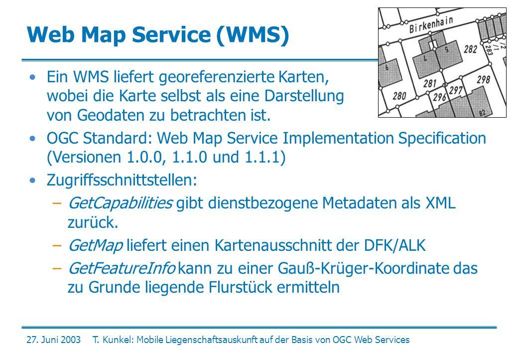 27. Juni 2003T. Kunkel: Mobile Liegenschaftsauskunft auf der Basis von OGC Web Services Web Map Service (WMS) Ein WMS liefert georeferenzierte Karten,