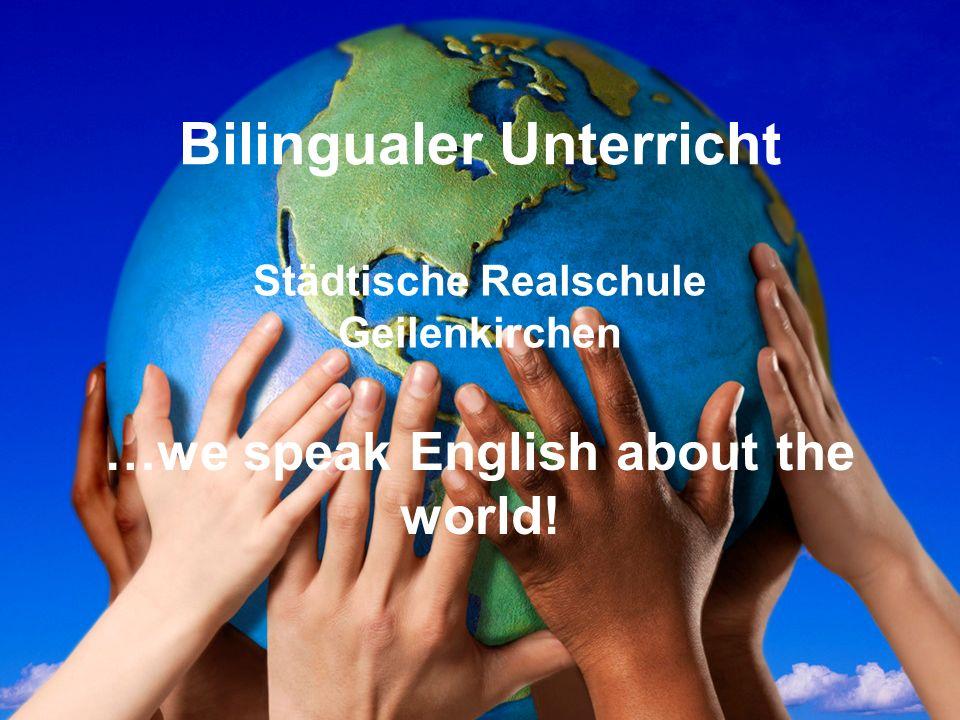 Bilingualer Unterricht Städtische Realschule Geilenkirchen …we speak English about the world!