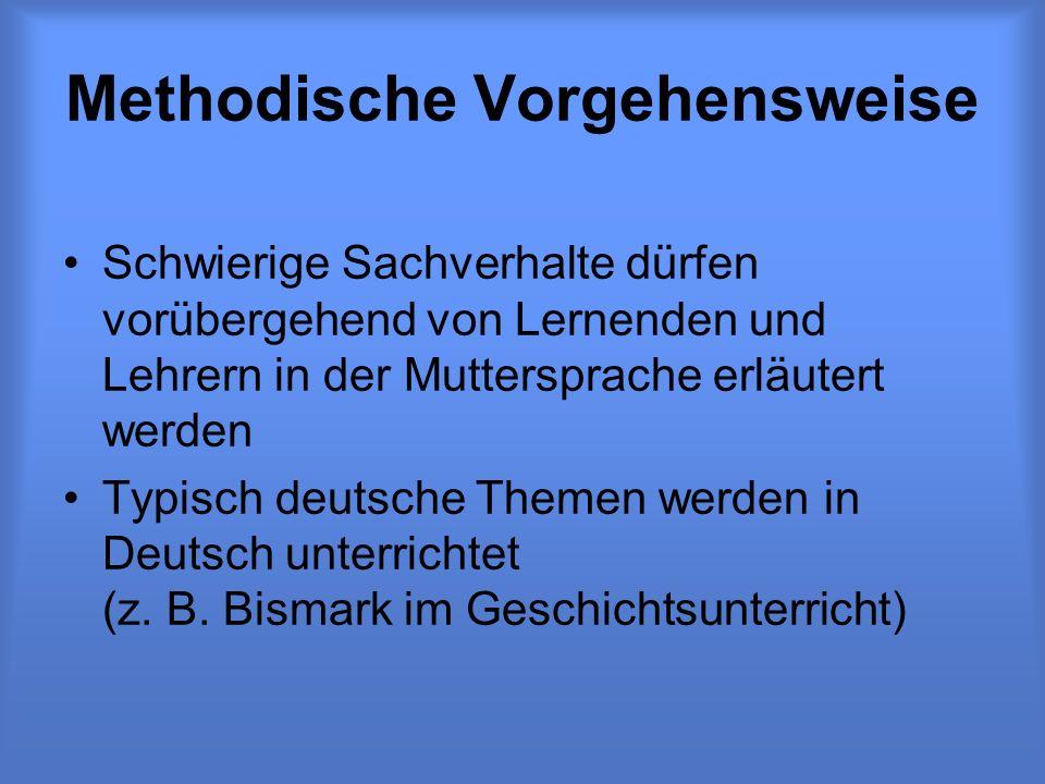 Methodische Vorgehensweise Schwierige Sachverhalte dürfen vorübergehend von Lernenden und Lehrern in der Muttersprache erläutert werden Typisch deutsche Themen werden in Deutsch unterrichtet (z.