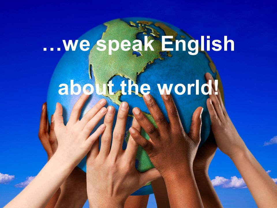 …we speak English about the world!
