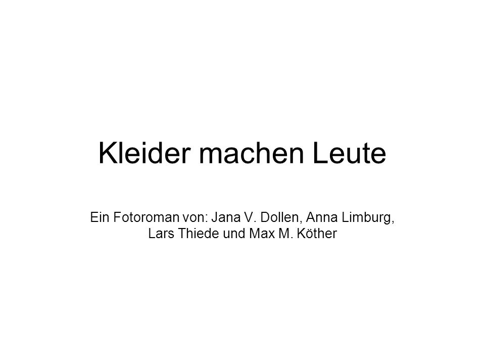 Kleider machen Leute Ein Fotoroman von: Jana V. Dollen, Anna Limburg, Lars Thiede und Max M. Köther