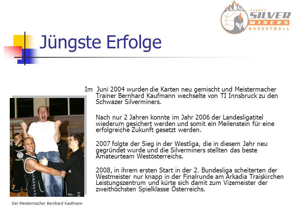 Jüngste Erfolge Im Juni 2004 wurden die Karten neu gemischt und Meistermacher Trainer Bernhard Kaufmann wechselte von TI Innsbruck zu den Schwazer Silverminers.