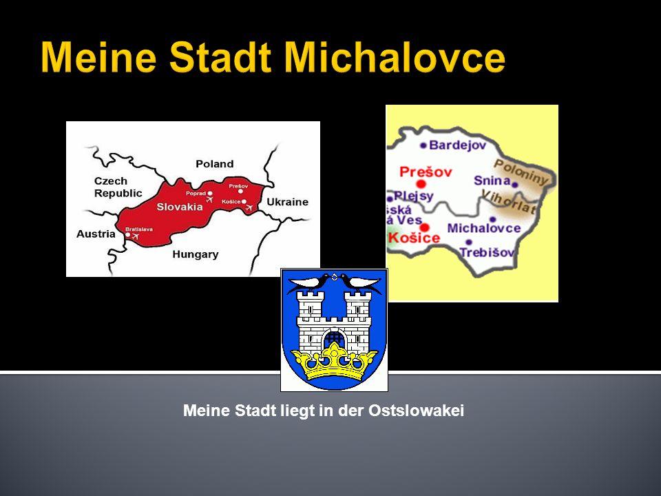 Meine Stadt Michalovce Meine Stadt liegt in der Ostslowakei
