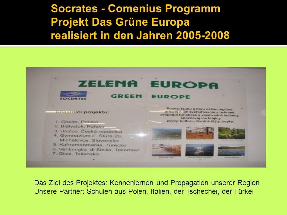 Socrates - Comenius Programm Projekt Das Grüne Europa realisiert in den Jahren 2005-2008 Das Ziel des Projektes: Kennenlernen und Propagation unserer