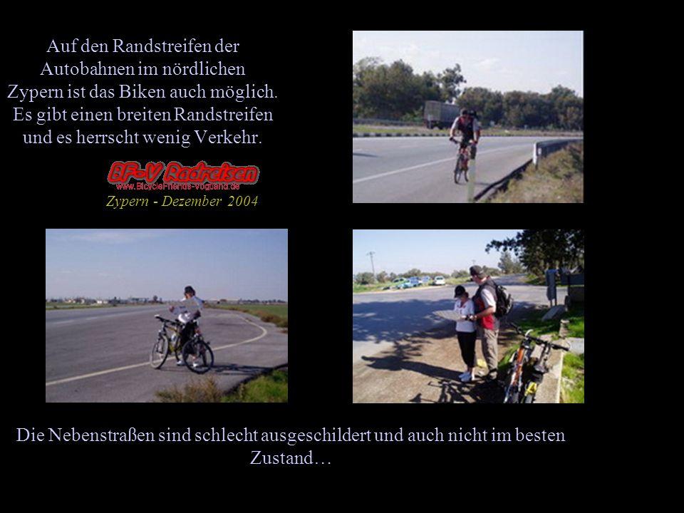 Die Nebenstraßen sind schlecht ausgeschildert und auch nicht im besten Zustand… Auf den Randstreifen der Autobahnen im nördlichen Zypern ist das Biken
