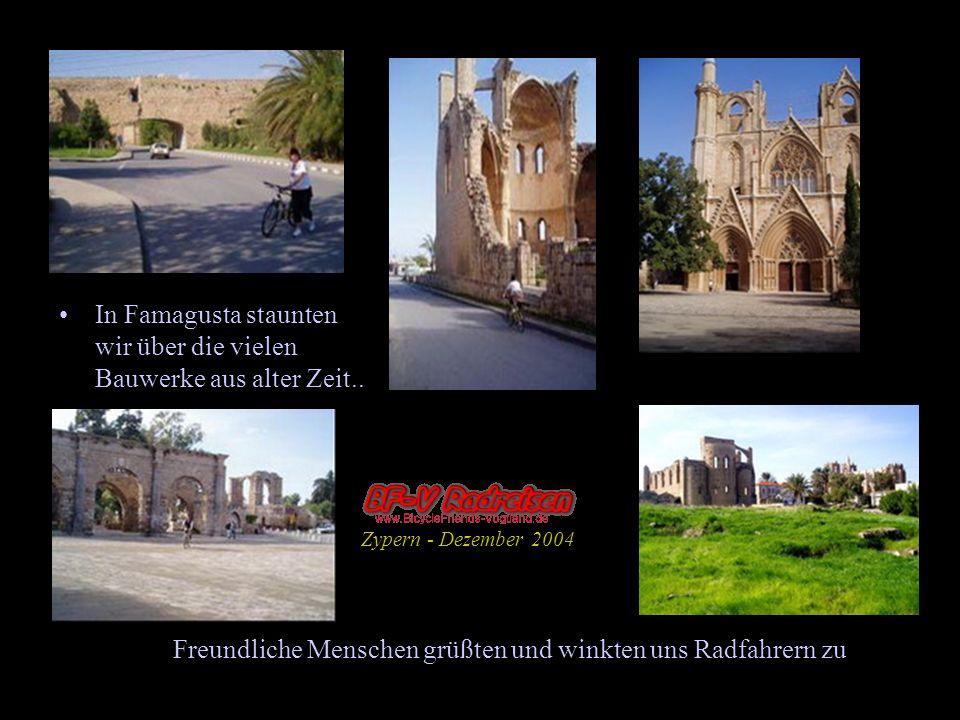 Freundliche Menschen grüßten und winkten uns Radfahrern zu In Famagusta staunten wir über die vielen Bauwerke aus alter Zeit.. Zypern - Dezember 2004