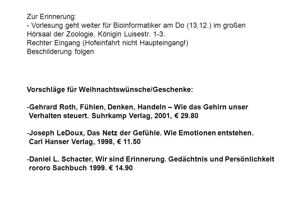 Zur Erinnerung: - Vorlesung geht weiter für Bioinformatiker am Do (13.12.) im großen Hörsaal der Zoologie, Königin Luisestr. 1-3. Rechter Eingang (Hof