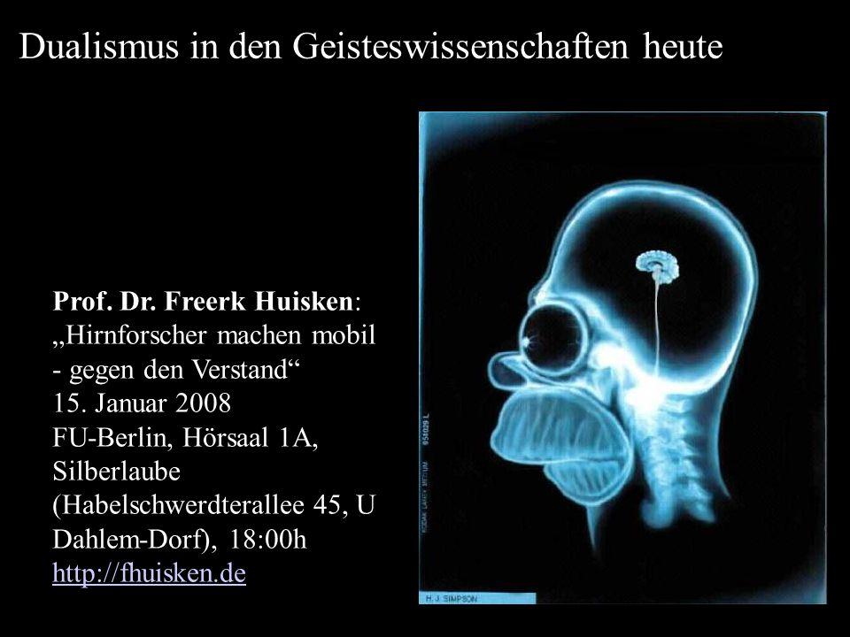 Prof. Dr. Freerk Huisken: Hirnforscher machen mobil - gegen den Verstand 15. Januar 2008 FU-Berlin, Hörsaal 1A, Silberlaube (Habelschwerdterallee 45,