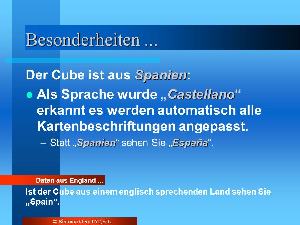 © Sistema GeoDAT, S.L. Besonderheiten... Spanien Der Cube ist aus Spanien: Castellano Als Sprache wurde Castellano erkannt es werden automatisch alle
