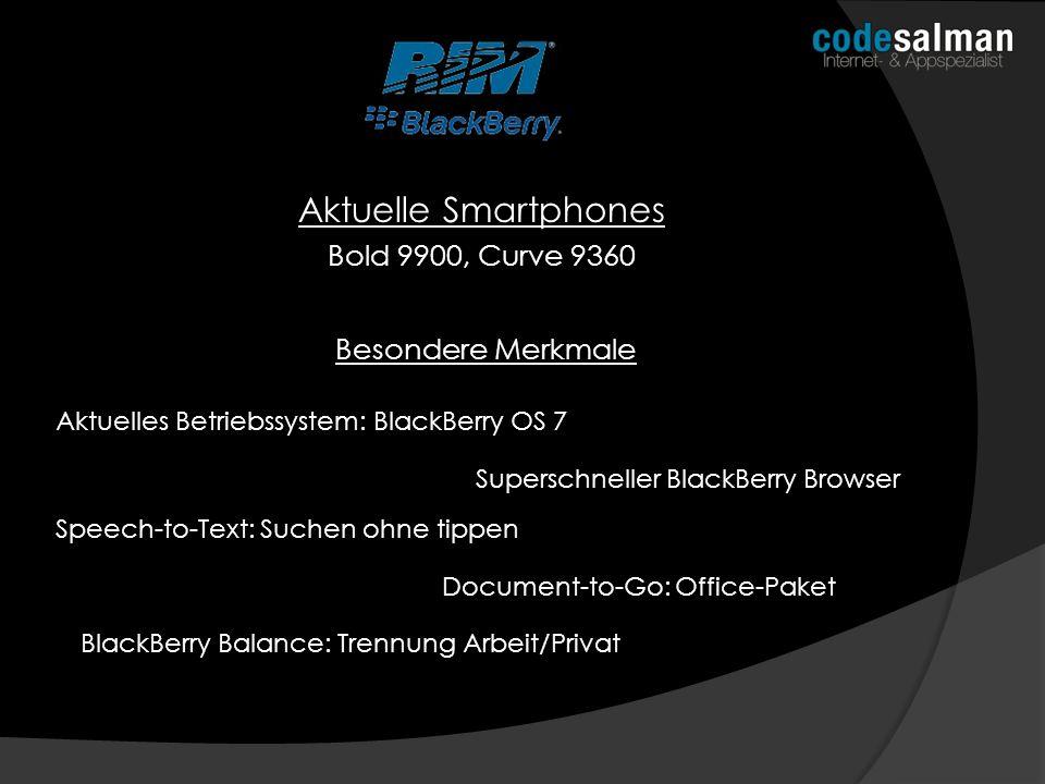 Aktuelle Smartphones Bold 9900, Curve 9360 Besondere Merkmale Aktuelles Betriebssystem: BlackBerry OS 7 Superschneller BlackBerry Browser Speech-to-Te