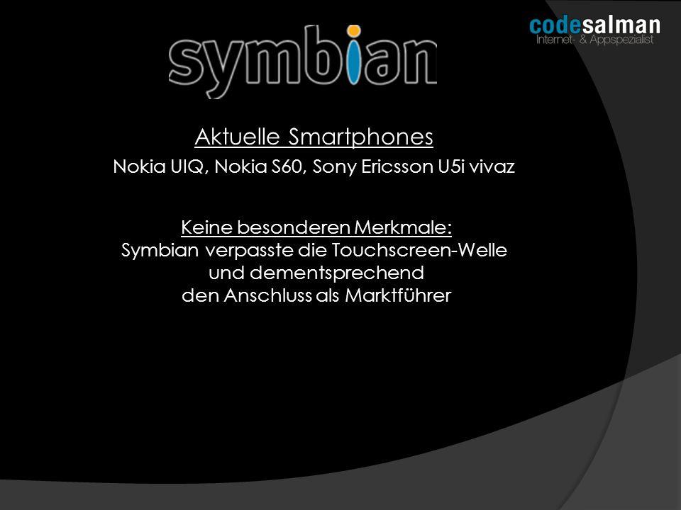 Aktuelle Smartphones Nokia UIQ, Nokia S60, Sony Ericsson U5i vivaz Keine besonderen Merkmale: Symbian verpasste die Touchscreen-Welle und dementsprech