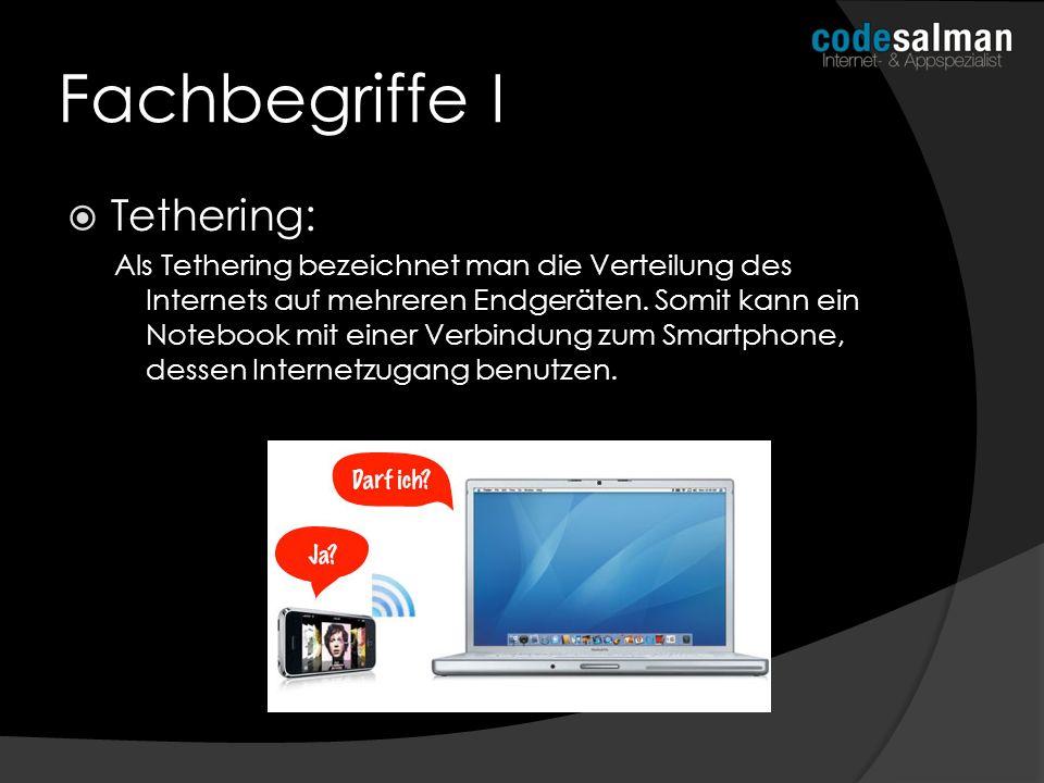 Fachbegriffe I Tethering: Als Tethering bezeichnet man die Verteilung des Internets auf mehreren Endgeräten. Somit kann ein Notebook mit einer Verbind