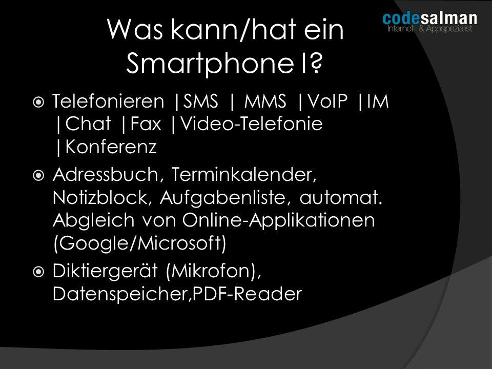 Was kann/hat ein Smartphone I? Telefonieren |SMS | MMS |VoIP |IM |Chat |Fax |Video-Telefonie |Konferenz Adressbuch, Terminkalender, Notizblock, Aufgab