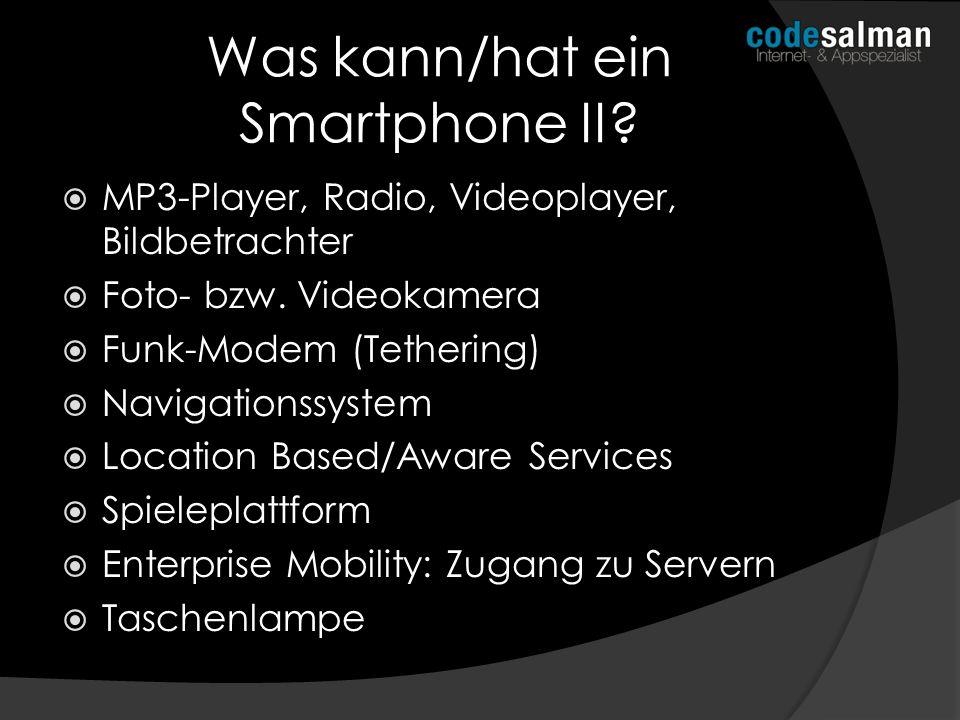 Was kann/hat ein Smartphone II? MP3-Player, Radio, Videoplayer, Bildbetrachter Foto- bzw. Videokamera Funk-Modem (Tethering) Navigationssystem Locatio