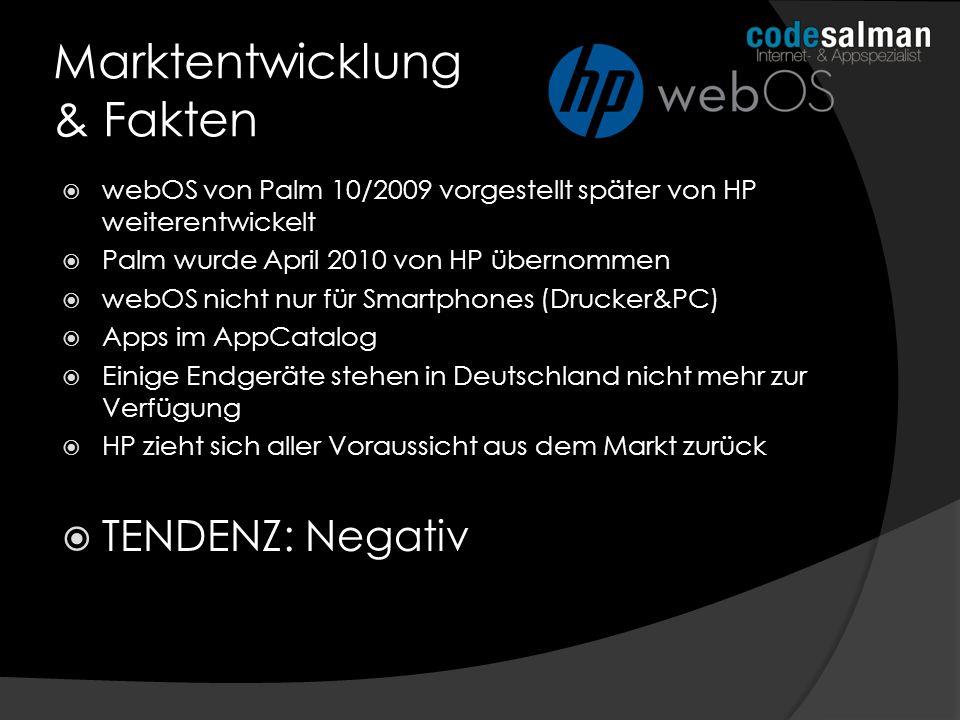 Marktentwicklung & Fakten webOS von Palm 10/2009 vorgestellt später von HP weiterentwickelt Palm wurde April 2010 von HP übernommen webOS nicht nur fü