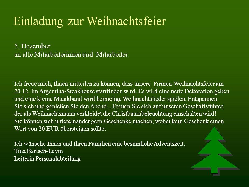 Einladung zur Weihnachtsfeier 5. Dezember an alle Mitarbeiterinnen und Mitarbeiter Ich freue mich, Ihnen mitteilen zu können, dass unsere Firmen-Weihn