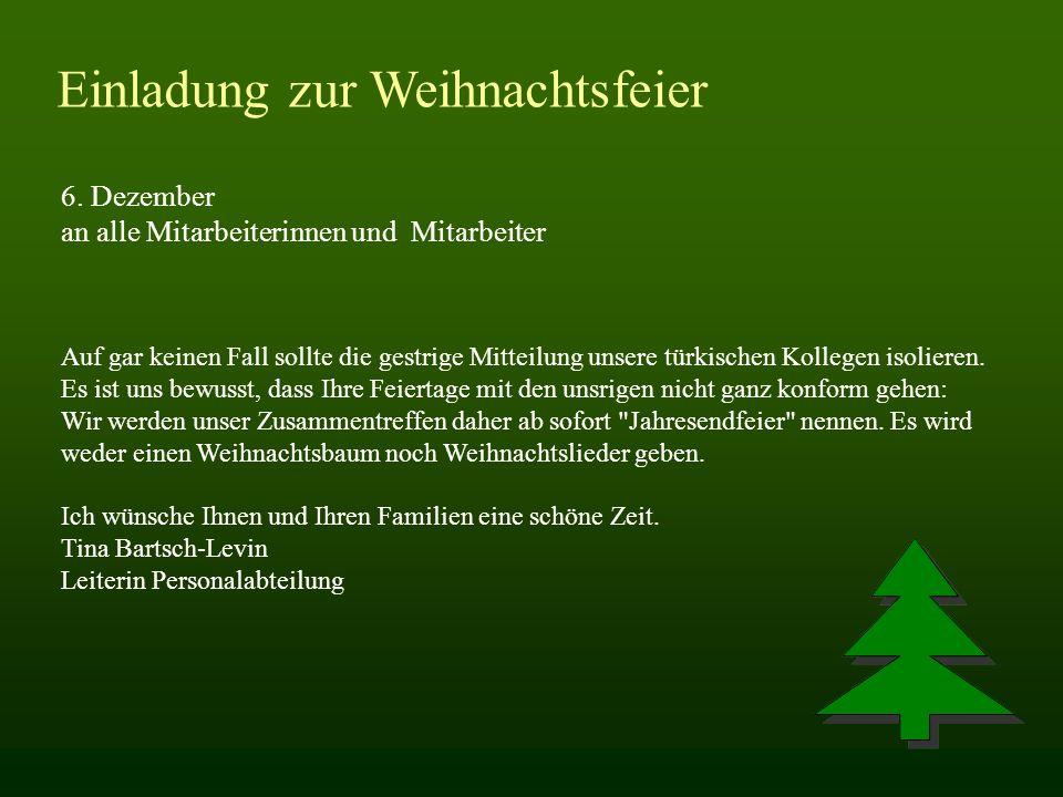 Einladung zur Weihnachtsfeier 6. Dezember an alle Mitarbeiterinnen und Mitarbeiter Auf gar keinen Fall sollte die gestrige Mitteilung unsere türkische