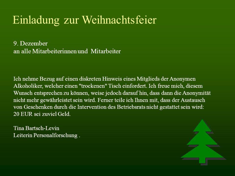Einladung zur Weihnachtsfeier 9. Dezember an alle Mitarbeiterinnen und Mitarbeiter Ich nehme Bezug auf einen diskreten Hinweis eines Mitglieds der Ano