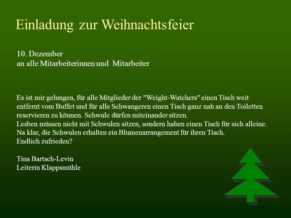 Einladung zur Weihnachtsfeier 10. Dezember an alle Mitarbeiterinnen und Mitarbeiter Es ist mir gelungen, für alle Mitglieder der