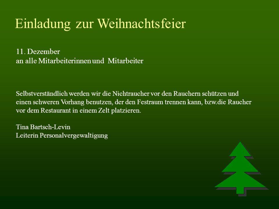 Einladung zur Weihnachtsfeier 11. Dezember an alle Mitarbeiterinnen und Mitarbeiter Selbstverständlich werden wir die Nichtraucher vor den Rauchern sc