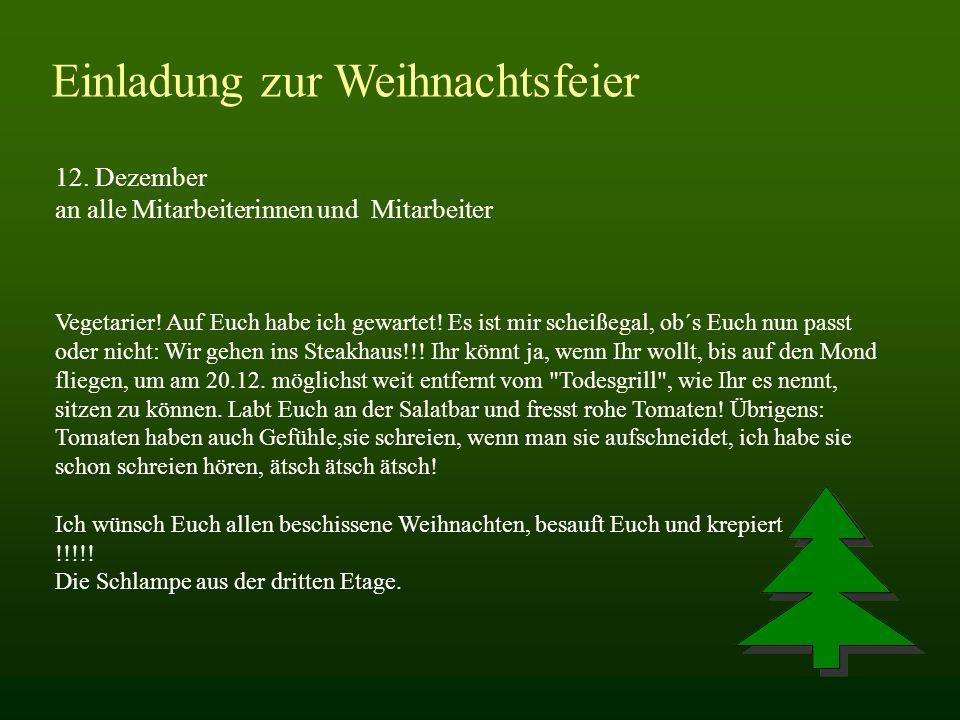 Einladung zur Weihnachtsfeier 12. Dezember an alle Mitarbeiterinnen und Mitarbeiter Vegetarier! Auf Euch habe ich gewartet! Es ist mir scheißegal, ob´