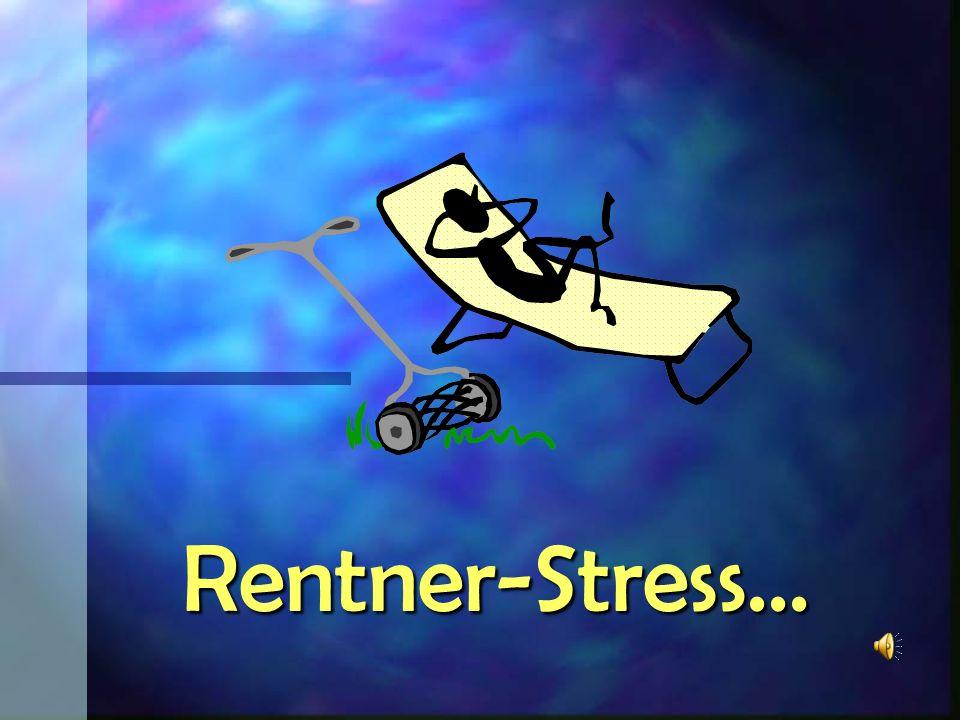 Rentner-Stress...