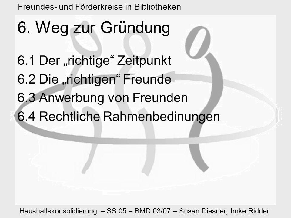 Haushaltskonsolidierung – SS 05 – BMD 03/07 – Susan Diesner, Imke Ridder Freundes- und Förderkreise in Bibliotheken 6.